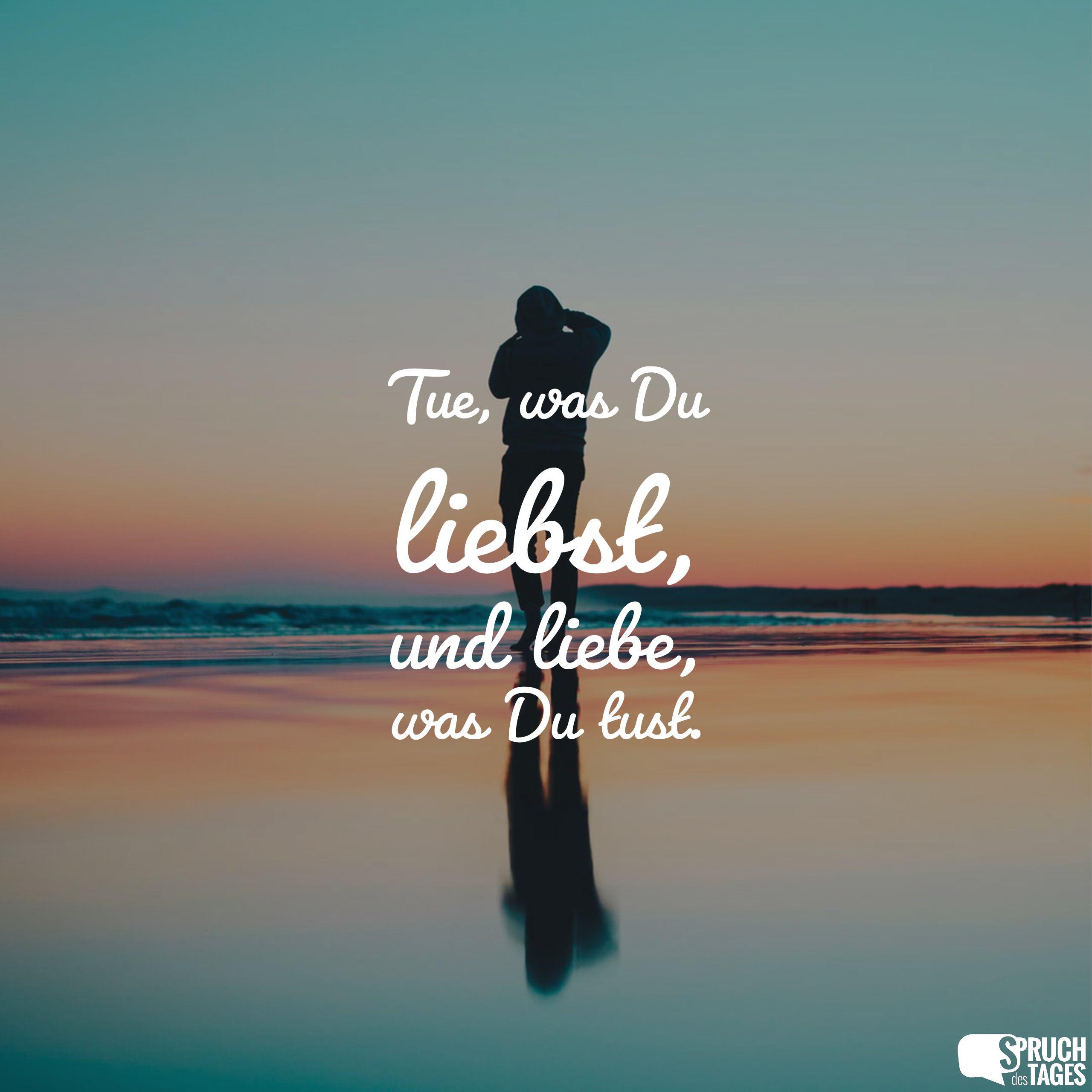 Tue, was Du liebst, und liebe, was Du tust.