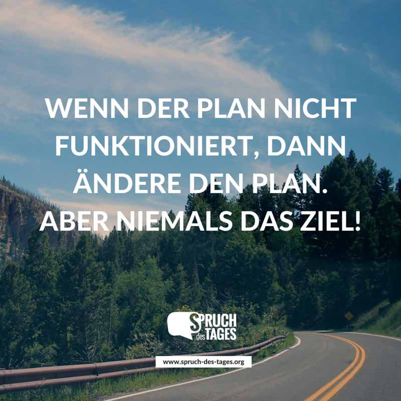ziele erreichen sprüche Wenn der Plan nicht funktioniert, dann ändere den Plan. Aber  ziele erreichen sprüche