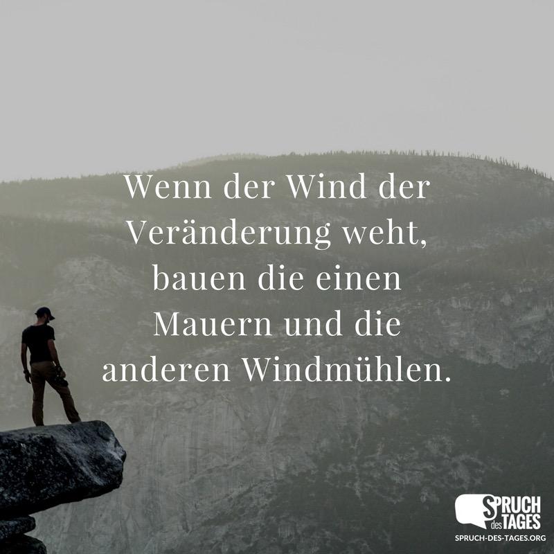 Wenn der Wind der Veränderung weht, bauen die einen Mauern