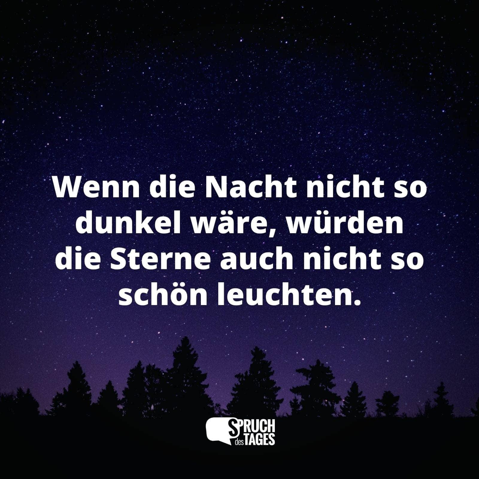 Wenn Die Nacht Nicht So Dunkel Ware Wurden Die Sterne Auch Nicht So