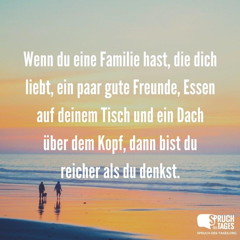 sprüche über familie Wenn du eine Familie hast, die dich liebt, ein paar gute Freunde  sprüche über familie