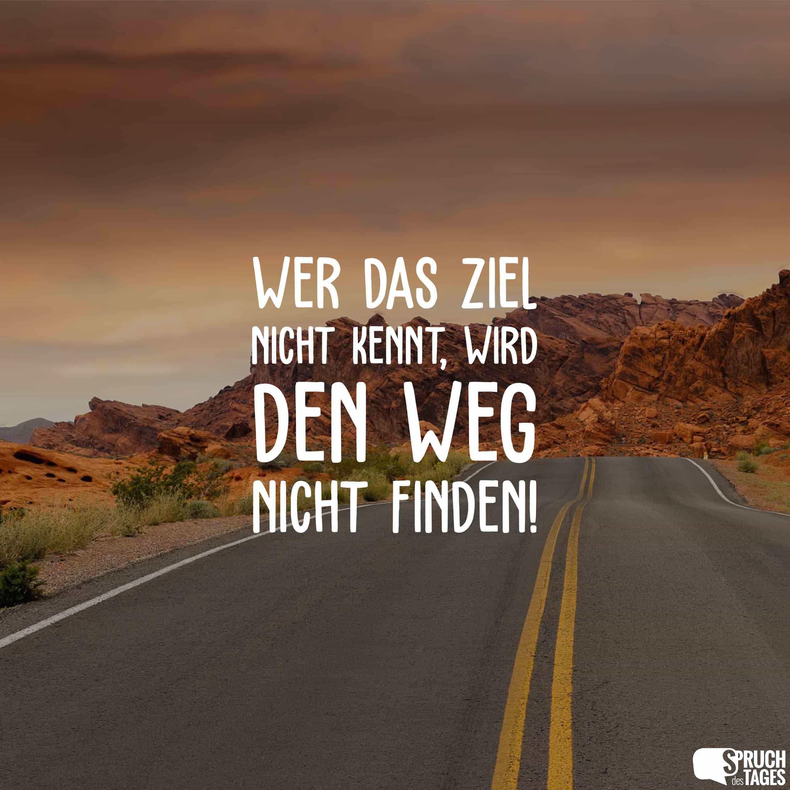 Wer das Ziel nicht kennt, wird den Weg nicht finden!