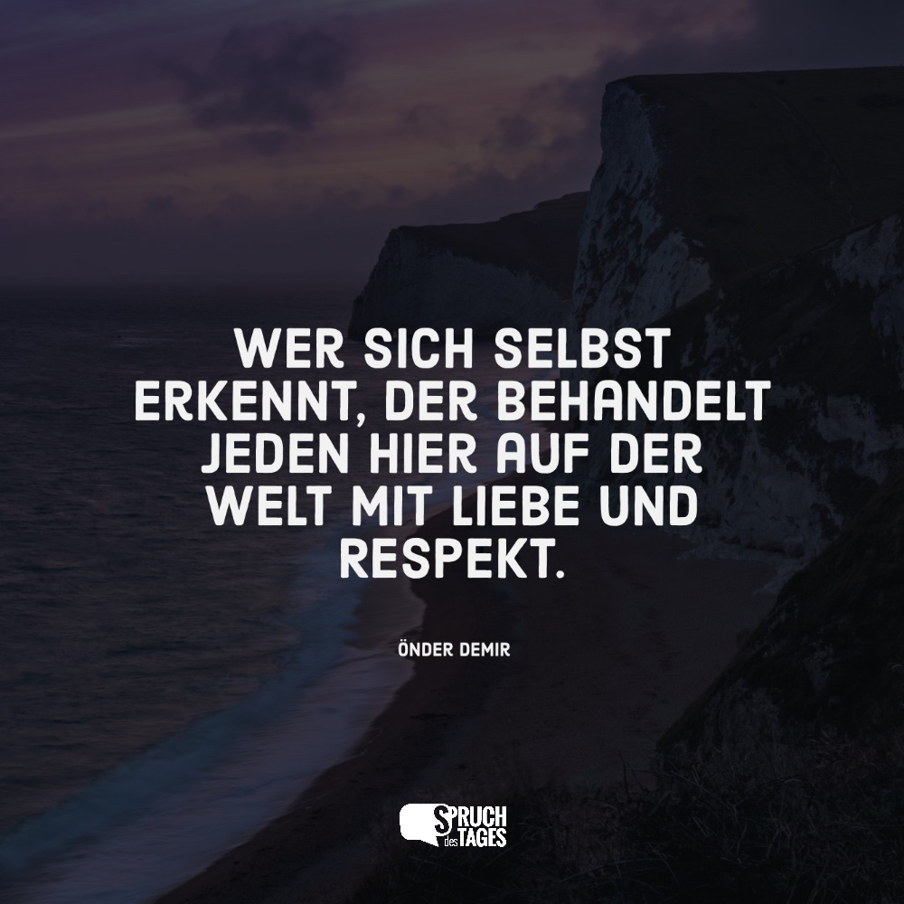 Wer Sich Selbst Erkennt, Der Behandelt Jeden Hier Auf Der Welt Mit Liebe  Und Respekt.   Önder Demir