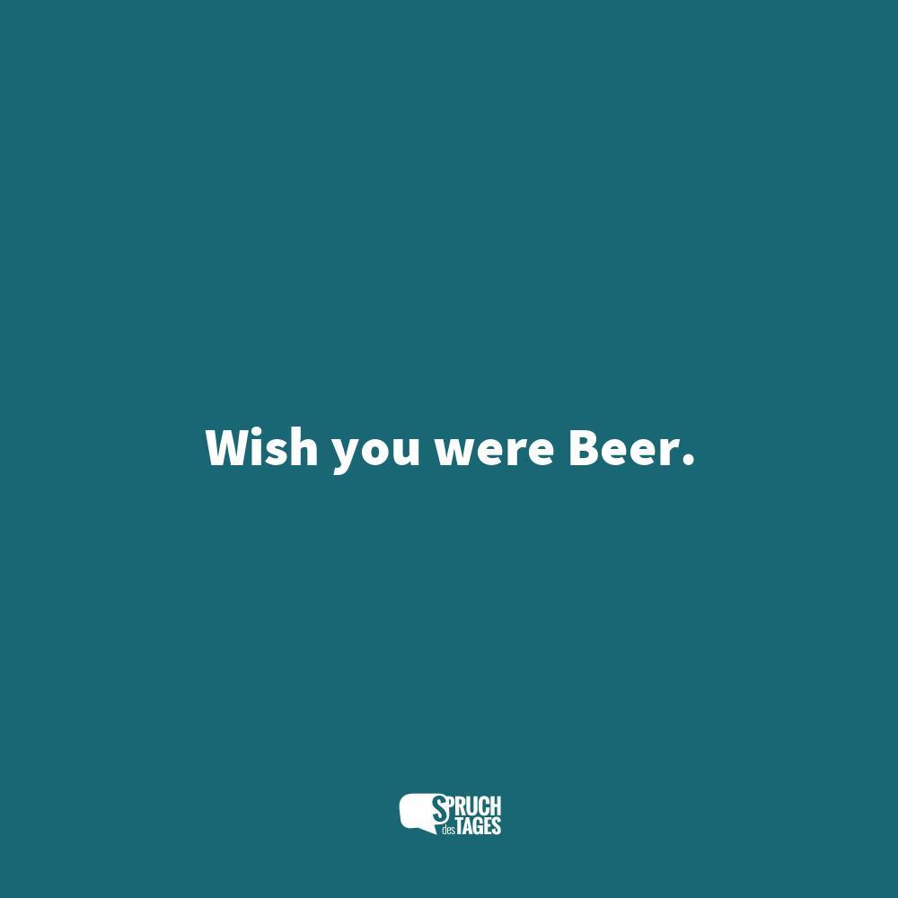 bier sprüche englisch Wish you were Beer. bier sprüche englisch