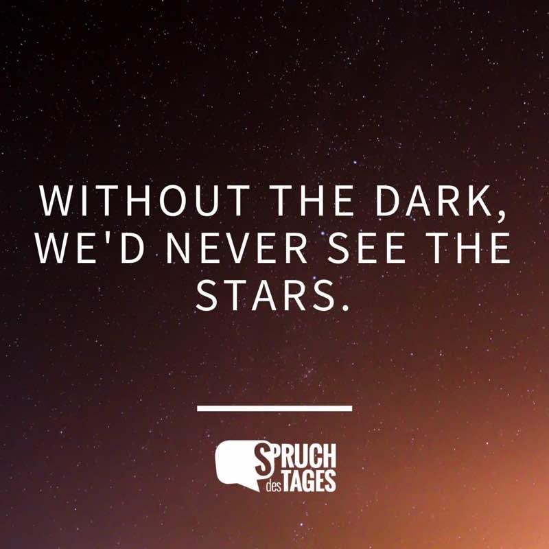 zitate und sprüche englisch Without the dark, we'd never see the stars. zitate und sprüche englisch