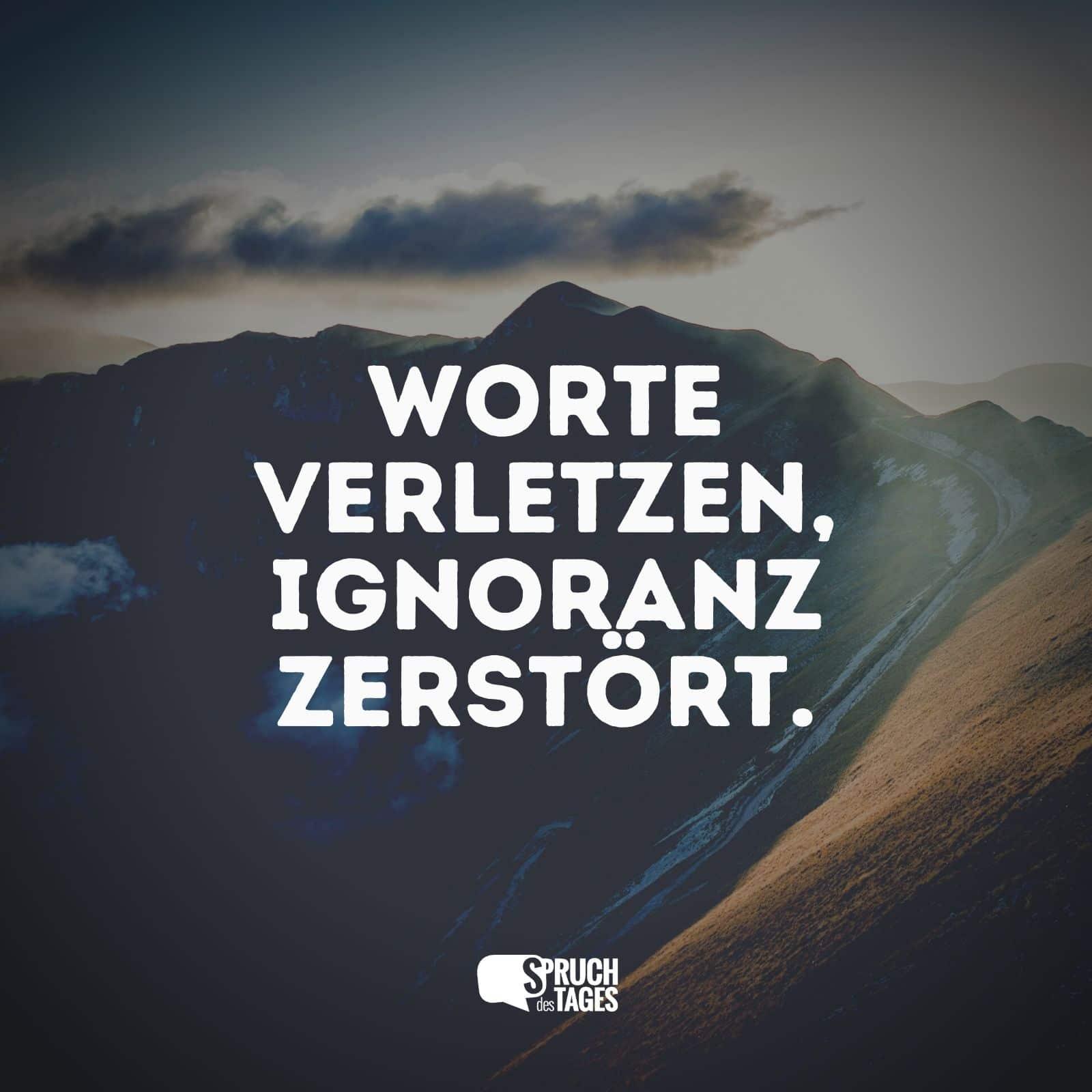 sprüche ignoranz Worte verletzen, Ignoranz zerstört. sprüche ignoranz